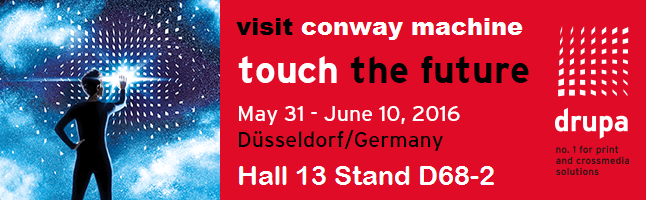 Visit Conway Machine at Drupa | Hall 13 Stand D68-2 | May 31 - June 10, 2016